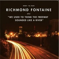 Richmond Fontaine - We Used to Think the Freeway